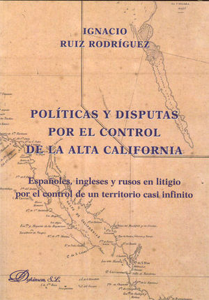 POLÍTICAS Y DISPUTAS POR EL CONTROL DE LA ALTA CALIFORNIA