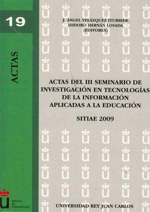 ACTAS DEL III SEMINARIO DE INVESTIGACIÓN EN TECNOLOGÍAS DE LA INFORMACIÓN APLICADAS A LA EDUCACIÓN. (MAYO-JUNIO 2009, UNIVERSIDAD REY JUAN CARLOS DE M