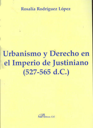 URBANISMO Y DERECHO EN EL IMPERIO DE JUSTINIANO. 527-565 D.C.