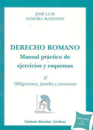 DERECHO ROMANO. MANUAL PRÁCTICO DE EJERCICIOS Y ESQUEMAS. TOMO II. OBLIGACIONES, FAMILIA Y SUCESIONE
