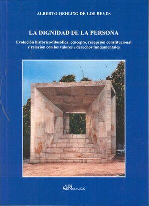 LA DIGNIDAD DE LA PERSONA. EVOLUCIÓN HISTÓRICO-FILOSÓFICA, CONCEPTO, RECEPCIÓN CONSTITUCIONAL Y RELA