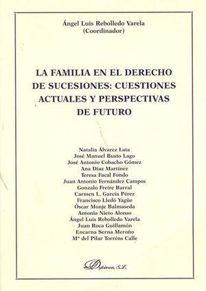 LA FAMILIA EN EL DERECHO DE SUCESIONES: CUESTIONES ACTUALES Y PERSPECTIVAS DE FUTURO