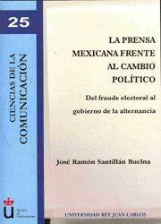 LA PRENSA MEXICANA FRENTE AL CAMBIO POLTICO DEL FRAUDE ELECTORAL AL GOBIERNO DE LA ALTERNANCIA