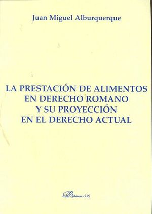 LA PRESTACIÓN DE ALIMENTOS EN DERECHO ROMANO Y SU PROYECCIÓN EN EL DERECHO ACTUAL