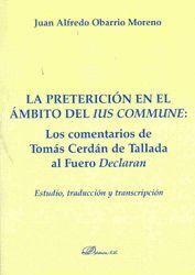 LA PRETERICIÓN EN EL ÁMBITO DEL IUS COMMUNE: LOS COMENTARIOS DE TOMÁS CERDÁN DE TALLADA AL FUERO DEC