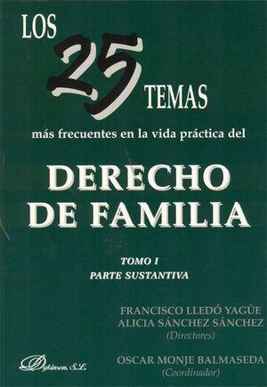 LOS 25 TEMAS MÁS FRECUENTES EN LA VIDA PRÁCTICA DEL DERECHO DE FAMILIA. TOMO I. PARTE SUSTANTIVA