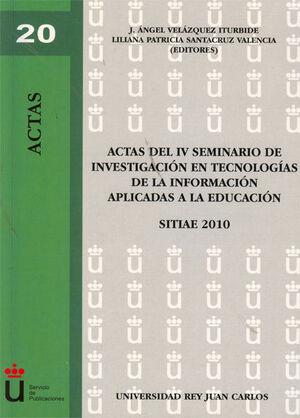 ACTAS DEL IV SEMINARIO DE INVESTIGACIÓN EN TECNOLOGÍAS DE LA INFORMACIÓN APLICADAS A LA EDUCACIÓN.