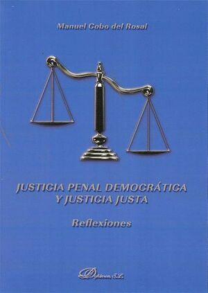 JUSTICIA PENAL DEMOCRÁTICA Y JUSTICIA JUSTA. REFLEXIONES