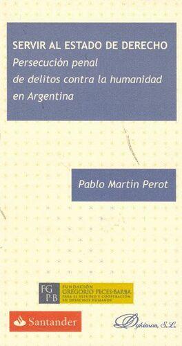 SERVIR AL ESTADO DE DERECHO. PERSECUCIÓN PENAL DE DELITOS CONTRA LA HUMANIDAD EN ARGENTINA