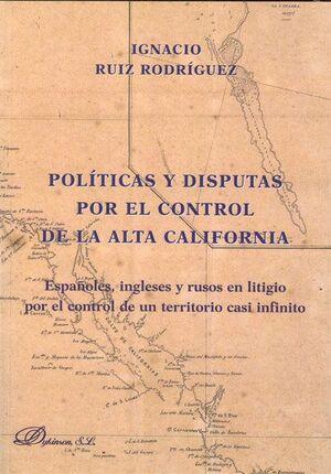 POLTICAS Y DISPUTAS POR EL CONTROL DE LA ALTA CALIFORNIA. ESPAÑOLES, INGLESES Y RUSOS EN LITIGIO PO