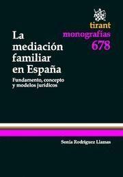 MEDIACION FAMILIAR EN ESPAÑA, LA FUNDAMENTO, CONCEPTO Y MODELOS JURIDICOS