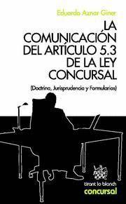 COMUNICACION DEL ARTICULO 5.3 DE LA LEY CONCURSAL, LA (DOCTRINA, JURISPRUDENCIA Y FORMULARIOS)