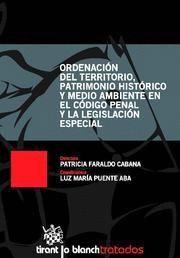 ORDENACION DEL TERRITORIO, PATRIMONIO HISTORICO Y MEDIO AMBIENTE EN EL CODIGO PENAL Y LA LEGISLACION