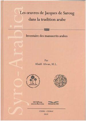 SYRO-ARABICA. LES OEUVRES DE JACQUES DE SAROUG DANS LA TRADITION ARABE. INVENTAIRE DES MANUSCRITS ARABES