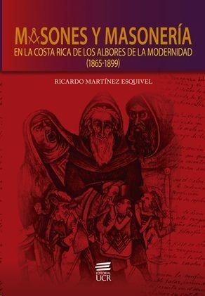 MASONES Y MASONERÍA EN LA COSTA RICA DE LOS ALBORES DE LA MODERNIDAD (1865-1899)