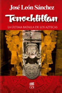TENOCHTITLAN: LA ÚLTIMA BATALLA DE LOS AZTECAS