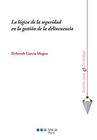 LA LÓGICA DE LA SEGURIDAD EN LA GESTIÓN DE LA DELINCUENCIA