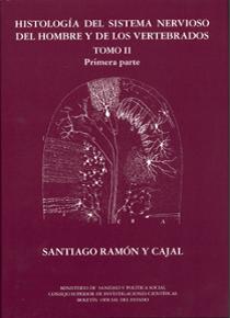 HISTOLOGÍA DEL SISTEMA NERVIOSO DEL HOMBRE Y DE LOS VERTEBRADOS. TOMO II - PRIMERA PARTE